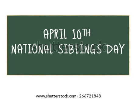 April 10th National Siblings Day Chalkboard isolated on white background - stock photo