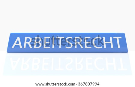 Arbeitsrecht - german word for labor� law - 3d render blue box with text on it on white background with reflection