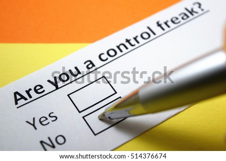 Are you a control freak? No .