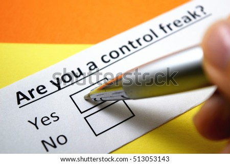 Are you a control freak? Yes.