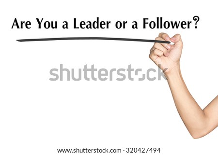 are you a leader or a follower Leaders don't create more followers they create more leaders.