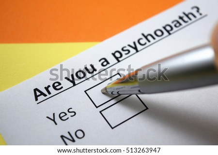 Are you a psychopath? Yes.