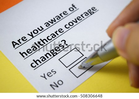 Are you aware of healthcare coverage changes? No.