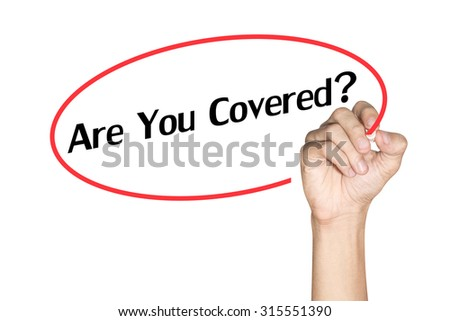 Are you Covered Men arm writing text with highlighter pen on white background - stock photo