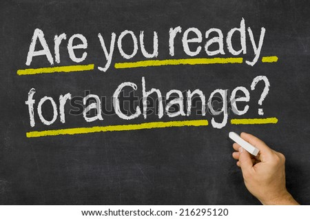 Are you ready for a Change?