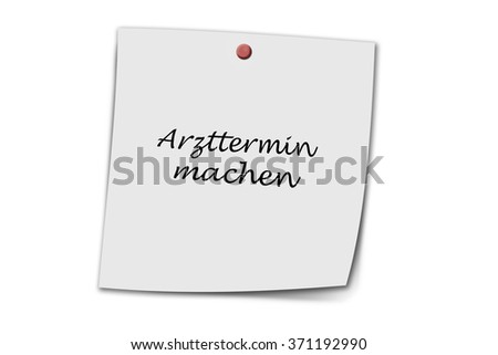 Arzttermin machen (german make doctor's appointment) written on a memo isolated on white background - stock photo