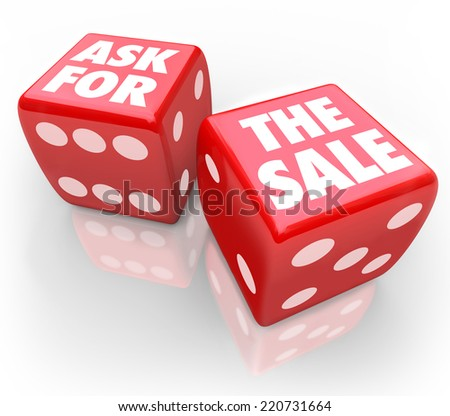 Ask for the Sale words on two red dice to illustrate taking a chance to press a customer to close a deal and buy or purchase - stock photo