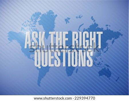 ask the right questions sign illustration design over a world map background - stock photo