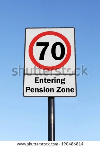 At the age of 70, you are entering your pension zone made as a road sign illustration.  - stock photo