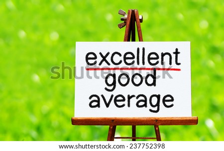 Average, Good and Excellent words symbolizing improvement and success. Excellence concept. - stock photo