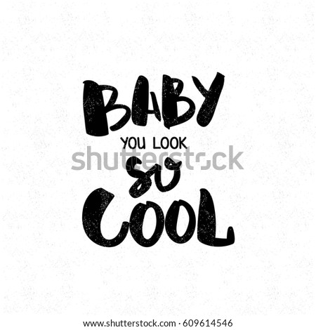 Baby You Look So Cool Black And White Lettering Decorative Letter Hand Drawn