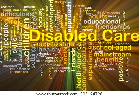 Background concept wordcloud illustration of disabled care glowing light