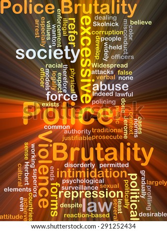 Background concept wordcloud illustration of police brutality glowing light