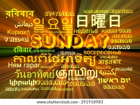 Background concept wordcloud multilanguage international many language illustration of Sunday, day glowing light