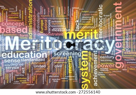 Background text pattern concept wordcloud illustration of meritocracy glowing light