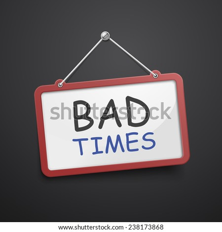 bad times hanging sign isolated on black wall