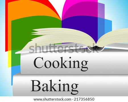 Baking Cooking Showing Baked Goods And Meals - stock photo