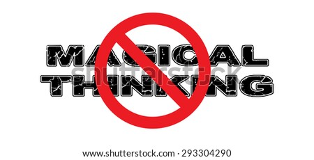 Ban Magical Thinking, the process of attempting to believe what is fantastical and not real. High-resolution raster JPEG version.  - stock photo
