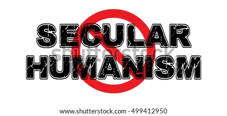 Ban Secular Humanism, the idea that man can modulate morality without any type of god or intelligent design.  High-resolution raster JPEG version.