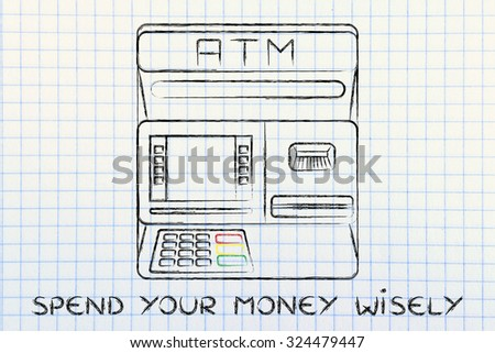 banking services: design of an atm bank with text Spend your money wisely