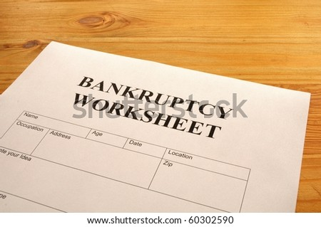 bankruptcy worksheet form or document showing business concept