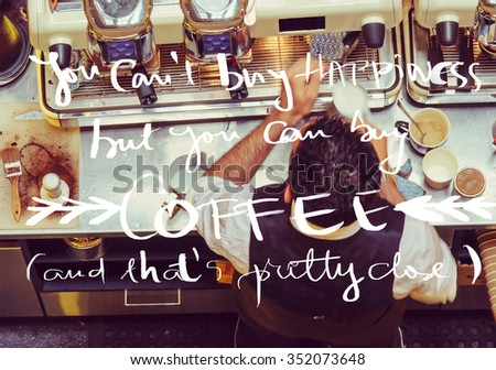Barista and coffee machines at the bar, message You Can't buy Happiness but you can buy Coffee with vintage filter applied - stock photo