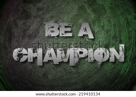 Be A Champion Concept text on background - stock photo