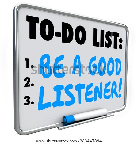 Be a Good Listener words written on a to do list on dry erase board telling or reminding you to hear and understand information shared with you - stock photo