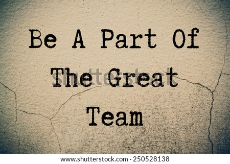 Be a part of the great team concept on wall - stock photo