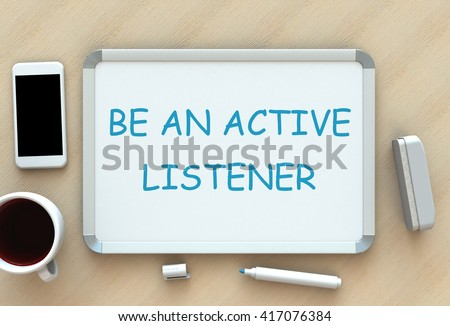 Be An Active Listener, message on whiteboard, smart phone and coffee on table, 3D rendering - stock photo