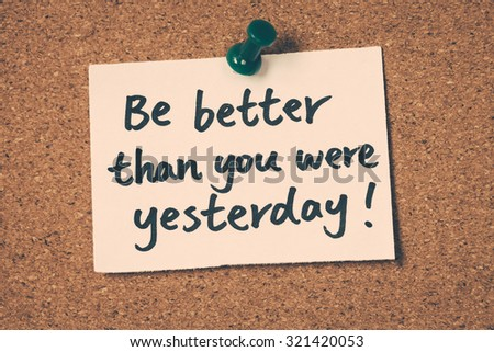 Genial Be Better Than You Were Yesterday