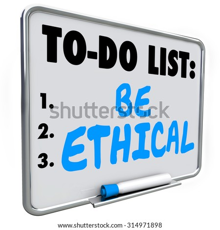 Be Ethical words on a To Do List on dry erase board to illustrate the need to be honest, fair, just and truthful in your interaction or communication with others, friends, neighbors and customers - stock photo
