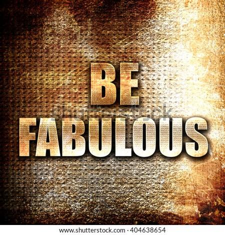 be fabulous, written on vintage metal texture - stock photo