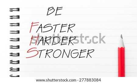 Be Faster, Harder, Stronger Text written on notebook page, red pencil on the right. Motivational Concept image