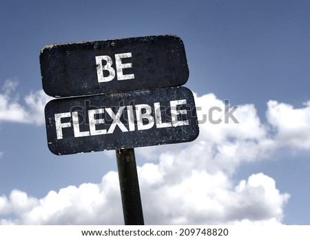 Be Flexible sign with clouds and sky background - stock photo