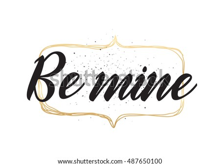 Be mine romantic inscription. Greeting card with calligraphy. Hand drawn lettering design. Photo overlay. Typography for invitation, banner, poster or clothing design. quote
