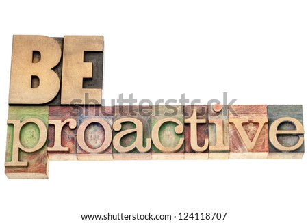be proactive  - isolated text in vintage letterpress wood type printing blocks