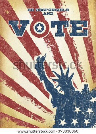 Be responsible and Vote! On USA map. Vintage patriotic poster to encourage voting in elections. Retro styled, aged layers can be easy removed.