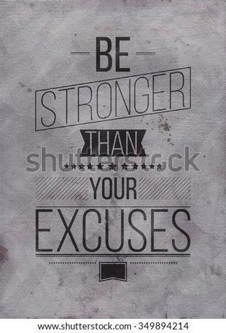 Be Stronger Than Your Excuses. Inspirational Quote Poster for your home or office. Prefect background with phrase. It is an excellent gift for friends or family member, who need some inspiration - stock photo
