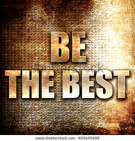 be the best, written on vintage metal texture - stock photo