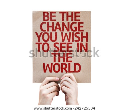 Be The Change You Wish to See in the World card isolated on white background - stock photo