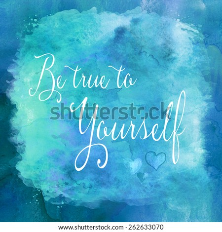 Be True To Yourself Watercolor Motivational Quote | Wall Art Inspirational Quotes in Teal, Blue, Purple, and White - stock photo