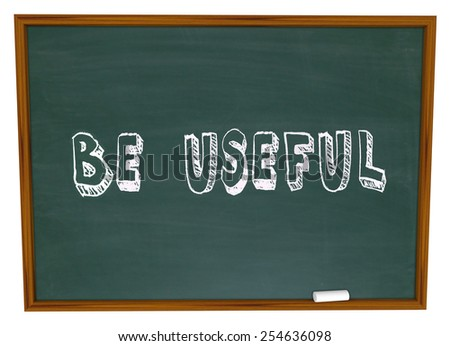 Be Useful words written on chalkboard to illustrate a product or service that is practical, helpful and meets a need of customers or your audience - stock photo