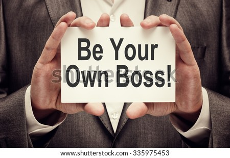 Be Your Own Boss. Small Business Concept