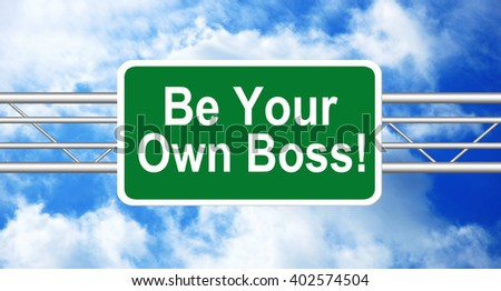 Be Your Own Boss! written on a highway road sign with a blue cloudy sky in a background - stock photo