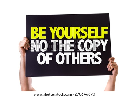 Be Yourself Not The Copy Of Others card isolated on white - stock photo