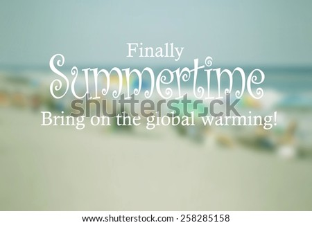 Beach blur background with text about summertime theme. A crowded, sandy beach is evident with many beach umbrellas. Horizontal composition with space for additional copy. Global warming humor - stock photo