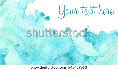 Beautiful hand drawn abstract watercolor card template with cyan stain on background and sample text. Artwork painting
