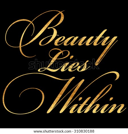 Beauty Lies Within Faux Gold Foil Metallic Shiny Glitter Quote Isolated - stock photo