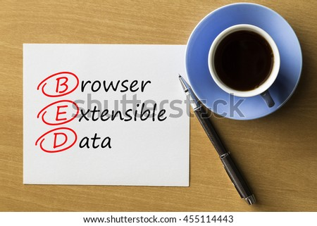 BED Browser Extensible Data - handwriting on notebook with cup of coffee and pen, acronym business concept
